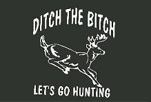 Hunting decal Ditch the bitch lets go hunting vinyl Window decal