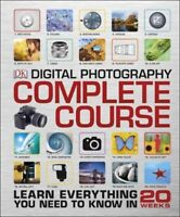 Digital Photography Complete Course: Learn Everything You Need to Know in 20 Wee