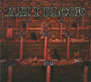 Am I Blood – Am I Blood - DIGCD NEW AND SEALED!!!