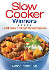Slow Cooker Winners: 300 Easy and Satisfying Recipes, Pye, Donna-Marie, New, Pap