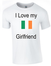 I Love my Irish Girlfriend Printed DTG (Direct to Garment) for a permanent finis