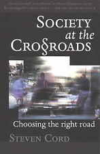 Society at the Crossroads: Choosing the Right Road by Steven Cord (Paperback,...