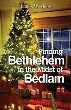 NEW - Finding Bethlehem in the Midst of Bedlam: An Advent Study