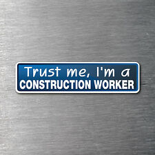 Trust me I'm a Construction Worker sticker 7 year water & fade proof vinyl