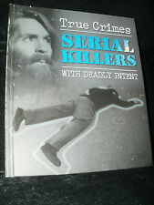 TRUE CRIMES SERIAL KILLERS WITH DEADLY INTENT