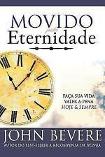 Movido Pela Eternidade: Faca Sua Vida Valer a Pena Hoje e Pra Sempre Portuguese