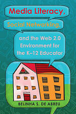 Media Literacy, Social Networking, and the Web 2.0 Environment for the K-12 Educ