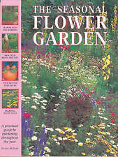 The Seasonal Flower Garden: A Practical Guide to Gardening Throughout the Year (
