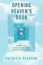 Opening Heaven's Door : Investigating Stories of Life, Death,What Comes Next