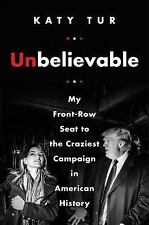 UNBELIEVABLE BY KATY TUR (2017, Hardcover, First Edition)