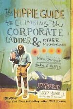 The Hippie Guide to Climbing the Corporate Ladder and Other Mountains : How J...