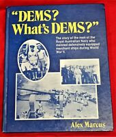 DEMS? WHATS DEMS? BY ALEX MARCUS DEFENSIVELY EQUIPPED MERCHANT SHIPS DURING WW2