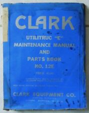"1955 CLARK FORKLIFT UTILITRUC ""E""  MAINTENANCE MANUAL & PARTS BOOK No.12E"