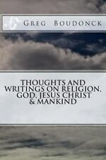 Thoughts and Writings on Religion, God, Jesus Christ and Mankind by Greg...