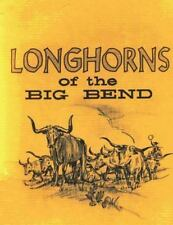 Longhorns of the Big Bend : Early Cattle Industry of the Big Bend Country of...