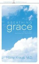 Breathing Grace : What You Need More Than Your Next Breath by Harry Kraus (2007)