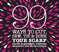 99 Ways to Cut, Sew, Tie and Rock Your Scarf by Justina Blakeney, Ellen...