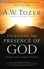 Experiencing the Presence of God : Teachings from the Book of Hebrews by A. W To