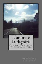 L' Onore e la Dignita' : Quando la Strada Ti Cambia la Vita by Gullotto...