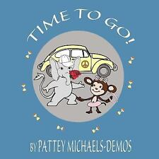 Time to Go! : (a Song) by Pattey Michaels-Demos (2014, Paperback)