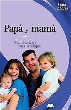 NEW Papá y mamá: Modelos para nuestros hijos (Guía de padres series)