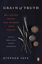 NEW! Grain of Truth : Why Eating Wheat Can Improve Your Health by Stephen Yafa