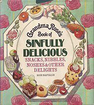 Grandma Roses Book of Sinfully Delicious Snacks,