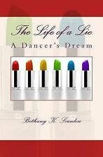 NEW The Life of a Lie: A Dancer's Dream by Bethany K. Scanlon