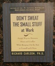 Don`t Sweat the Small Stuff at Work: by Richard Carlson, FIRST EDITION BRAND NEW