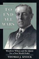 NEW To End All Wars: Woodrow Wilson and the Quest for a New World Order