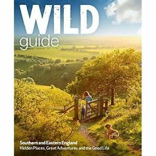 Wild Guide - Southern and Eastern England Norfolk to New Forest... 9781910636008