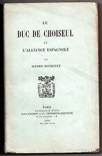 BOURGUET LE DUC DE CHOISEUL ET L'ALLIANCE ESPAGNOLE 1906 LOUIS XV GRIMALDI SIGNE