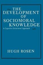 The Development of Sociomoral Knowledge: A Cognitive-Structural Approach by Ros