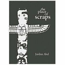 The Place of Scraps by Jordan Abel (2013, Paperback)
