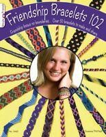Friendship Bracelets 102 : Friendship Know No Boundaries... over 50 Bracelets...