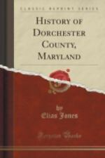 History of Dorchester County, Maryland (Classic Reprint) (Paperback or Softback)