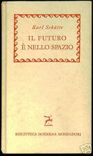 Karl Schütte IL FUTURO E' NELLO SPAZIO BMM Mondadori 1959