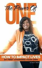 The Power of One! : How to Impact Lives by First Changing Your Own by Tanya...