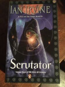 IAN IRVINE FANTASY - SCRUTATOR - BK 3 THE WELL OF ECHOES - TALE OF THE 3 WORLDS