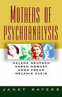Mothers of Pscyhoanalysis. Helene Deutsch, Karen Horney, Anna Freud, Melanie Kle