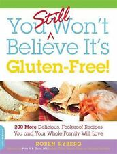 You Still Won't Believe It's Gluten-Free!: 200 More Delicious, Foolproof Recipe