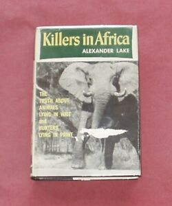 BIG GAME- KILLERS IN AFRICA - ALEXANDER LAKE WHITE HUNTER ELEPHANTS RHINO LIONS
