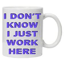 I Don't Know I Just Work Her Office Mug, Work Mug, Funny Mug, Funny Coffee Tea