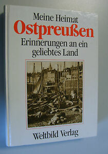 """Ostpreußen = """"Meine Heimat Ostpreußen""""  -Erinnerung an ein geliebtes Land"""