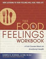 The Food and Feelings Workbook: A Full Course Meal on Emotional Health: By Ko...