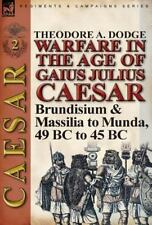 Warfare in the Age of Gaius Julius Caesar-Volume 2 : Brundisium and Massilia...
