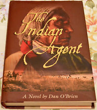 THE INDIAN AGENT By: Dan O'Brien 2004    A Difficult Edition to Find HC