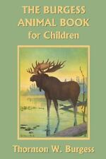 The Burgess Animal Book for Children (Yesterday's Classics) by Thornton W. Burgess (2006, Perfect)