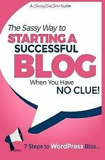 A SassyZenGirl Guide: Starting a Successful Blog When You Have NO CLUE! - 7...