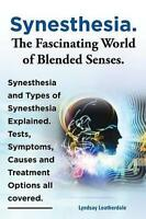 Synesthesia. The Fascinating World of Blended Senses. Synesthesia and Types o...